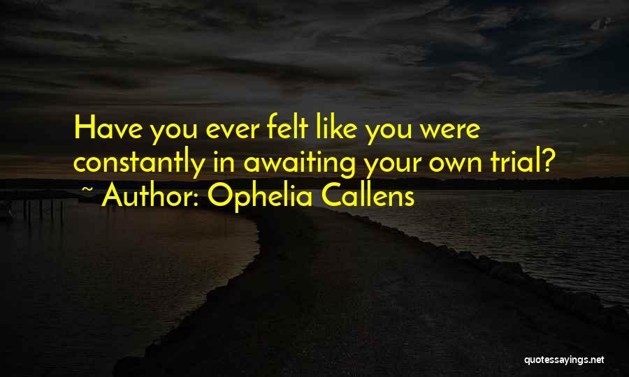 Ophelia Callens Quotes 1128958