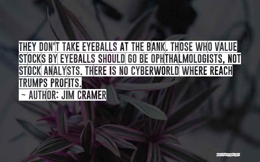 Ophthalmologists Quotes By Jim Cramer