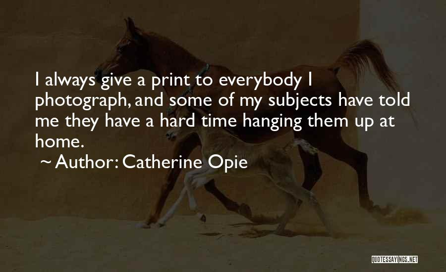Opie Quotes By Catherine Opie