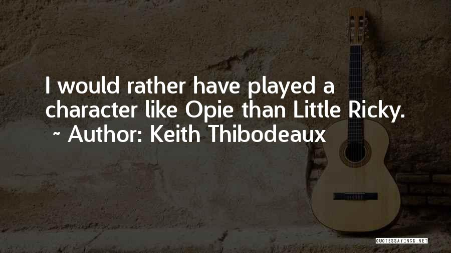 Opie Quotes By Keith Thibodeaux