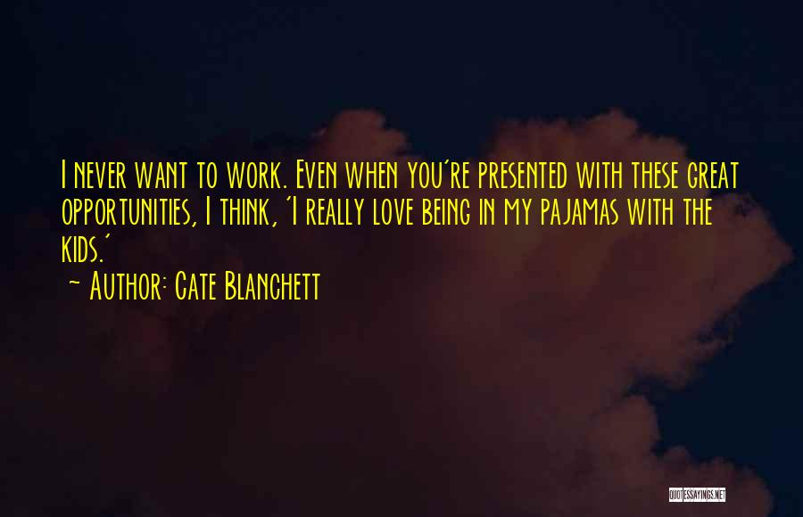 Opportunities In Love Quotes By Cate Blanchett