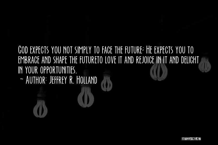 Opportunities In Love Quotes By Jeffrey R. Holland