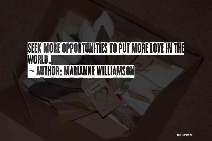 Opportunities In Love Quotes By Marianne Williamson