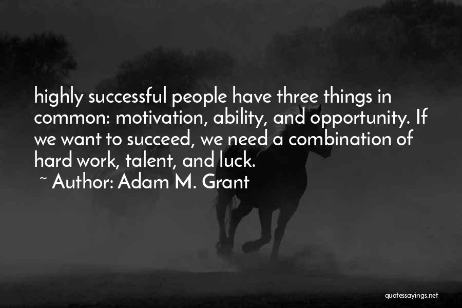 Opportunity And Hard Work Quotes By Adam M. Grant