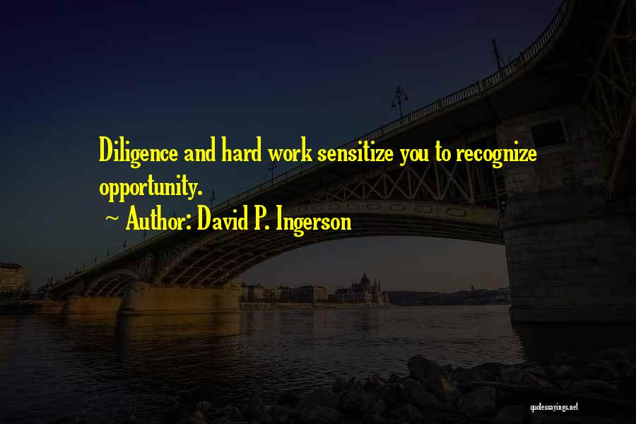 Opportunity And Hard Work Quotes By David P. Ingerson