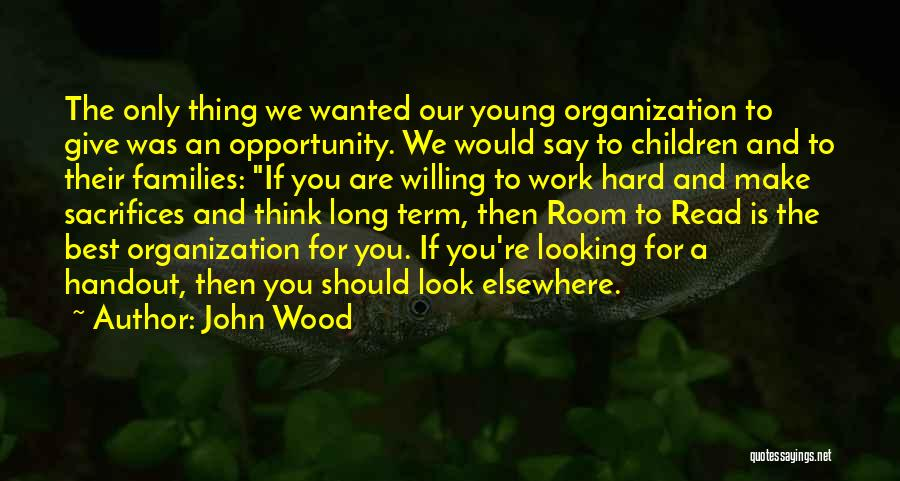 Opportunity And Hard Work Quotes By John Wood