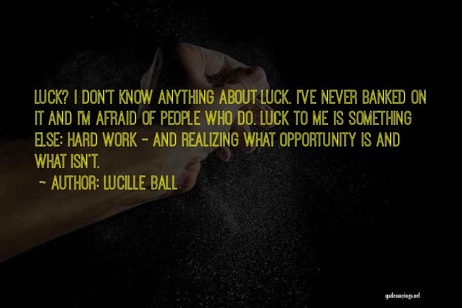 Opportunity And Hard Work Quotes By Lucille Ball