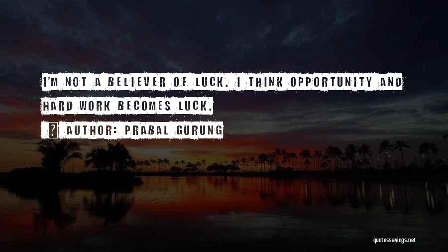 Opportunity And Hard Work Quotes By Prabal Gurung