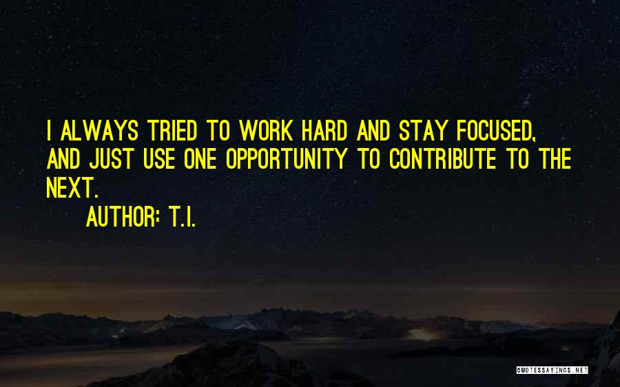 Opportunity And Hard Work Quotes By T.I.