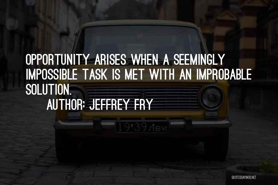 Opportunity Arises Quotes By Jeffrey Fry