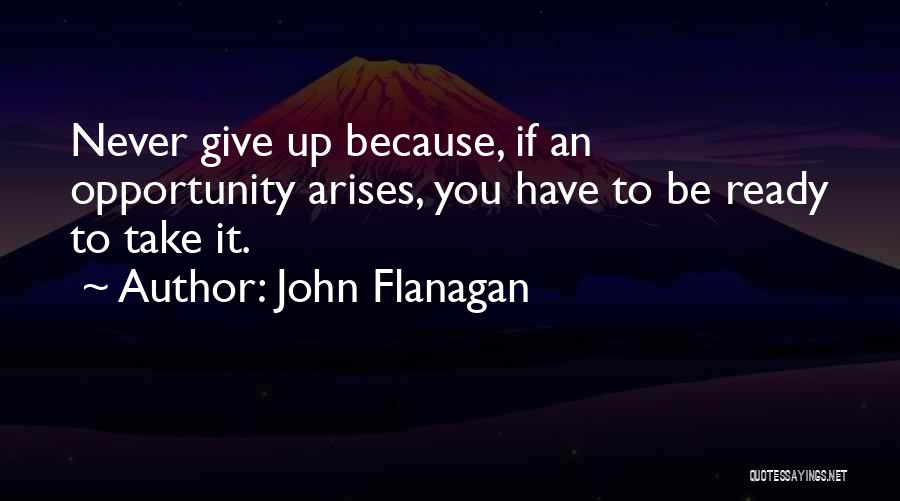 Opportunity Arises Quotes By John Flanagan