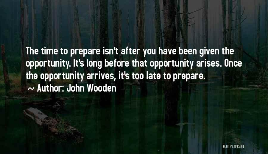Opportunity Arises Quotes By John Wooden