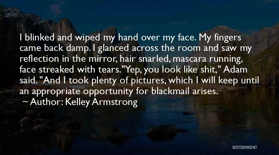 Opportunity Arises Quotes By Kelley Armstrong