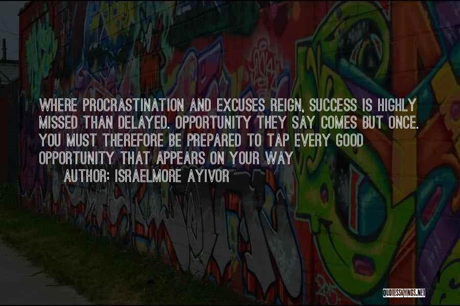 Opportunity Comes Once Quotes By Israelmore Ayivor