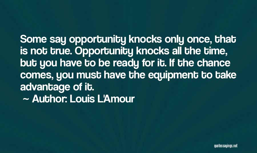 Opportunity Comes Once Quotes By Louis L'Amour