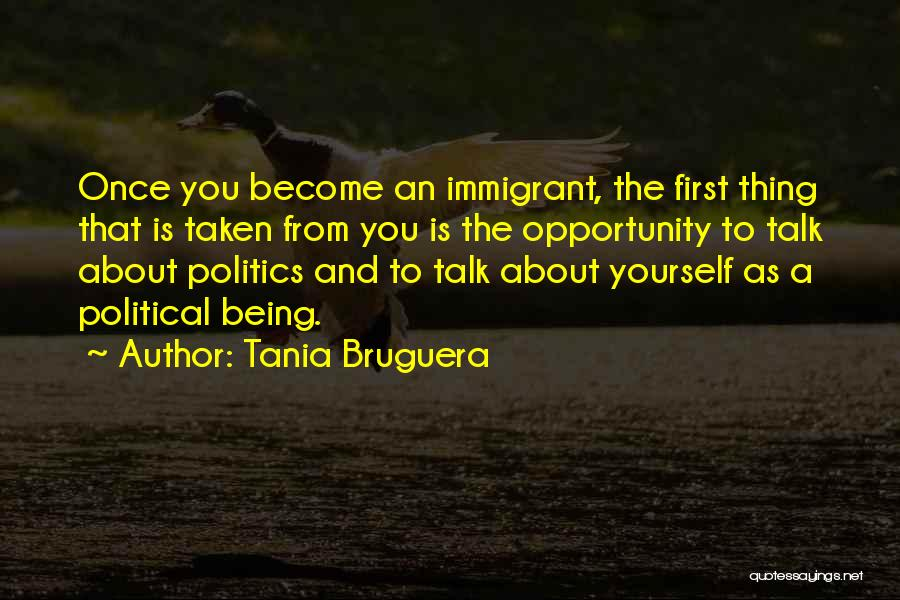Opportunity Comes Once Quotes By Tania Bruguera