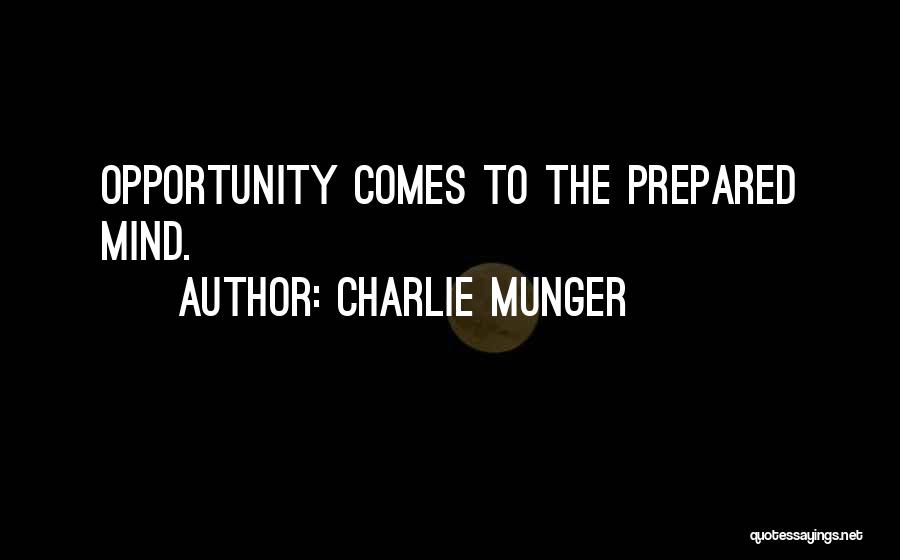 Opportunity Comes Quotes By Charlie Munger