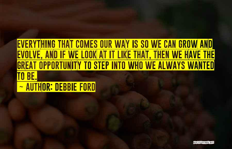 Opportunity Comes Quotes By Debbie Ford