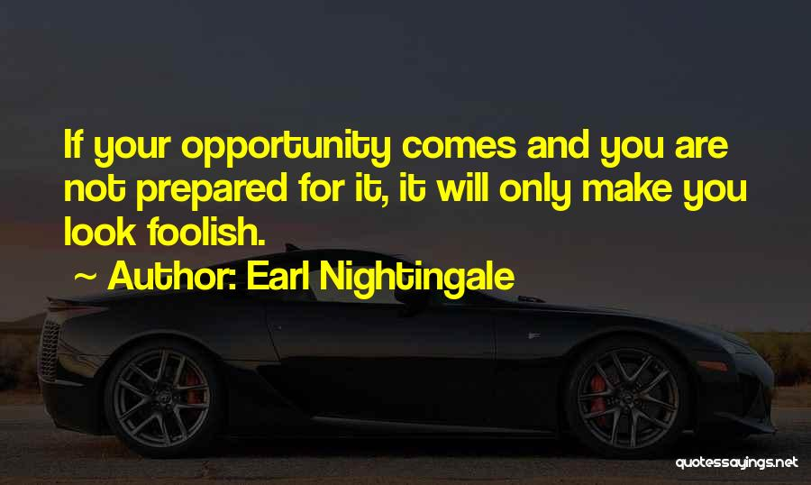 Opportunity Comes Quotes By Earl Nightingale