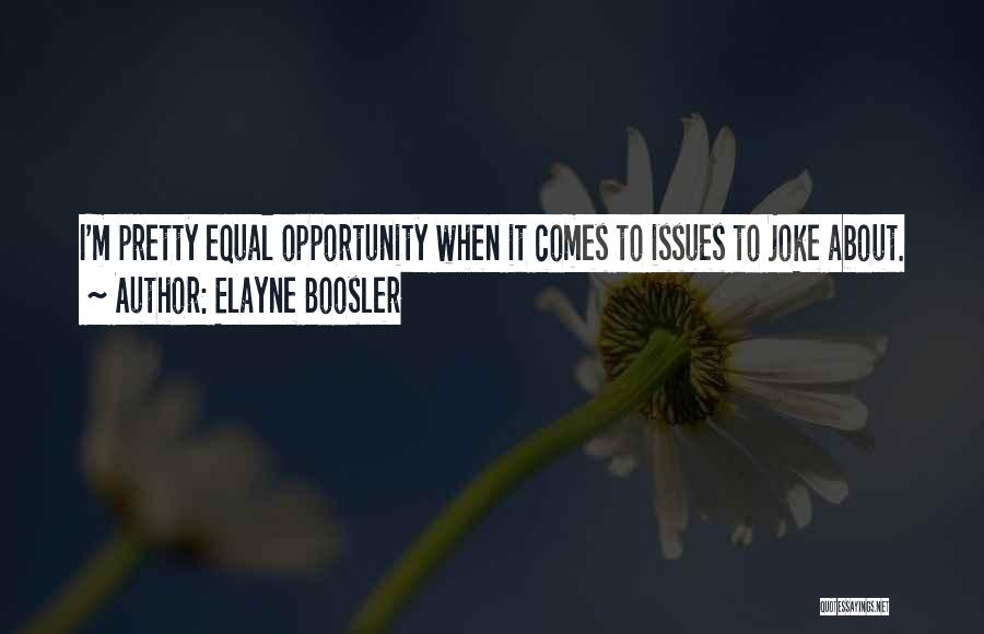 Opportunity Comes Quotes By Elayne Boosler
