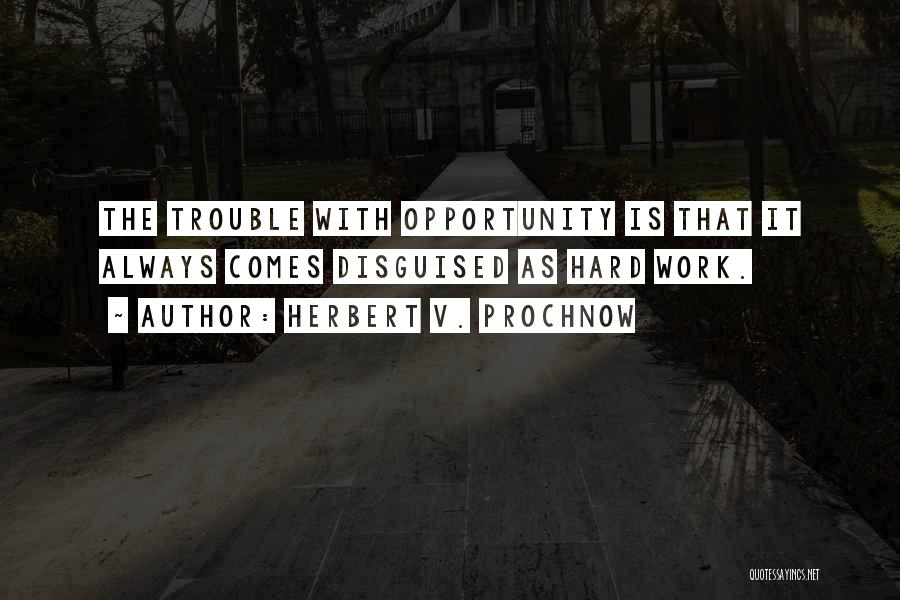 Opportunity Comes Quotes By Herbert V. Prochnow