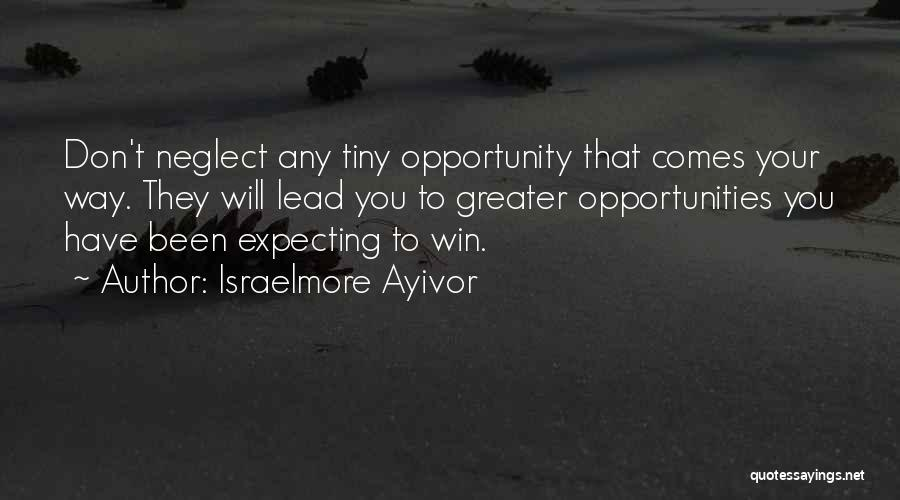 Opportunity Comes Quotes By Israelmore Ayivor