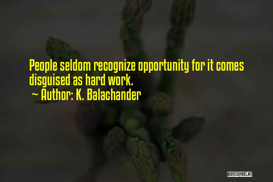 Opportunity Comes Quotes By K. Balachander
