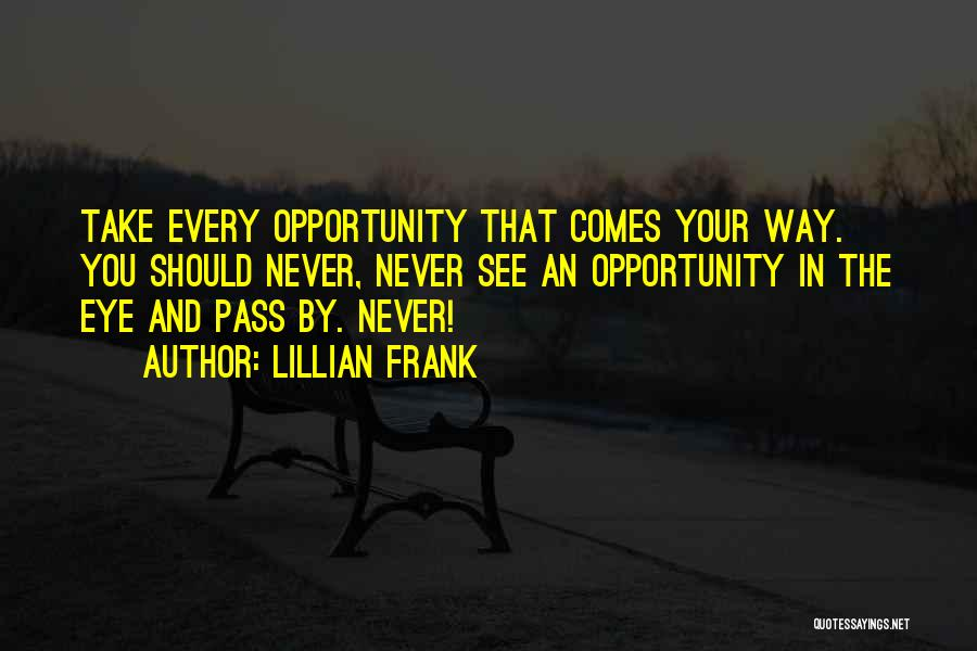 Opportunity Comes Quotes By Lillian Frank