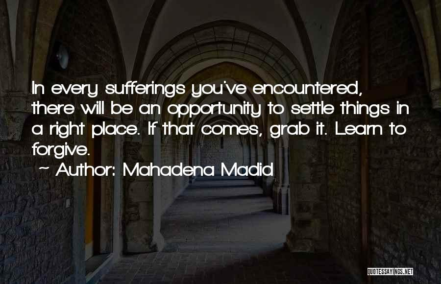 Opportunity Comes Quotes By Mahadena Madid