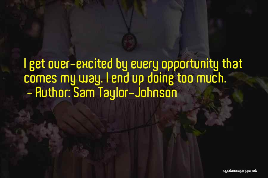 Opportunity Comes Quotes By Sam Taylor-Johnson