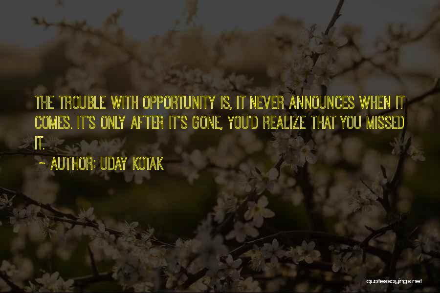 Opportunity Comes Quotes By Uday Kotak