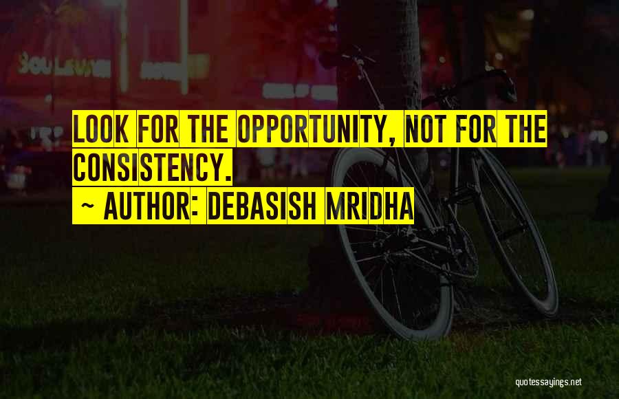 Opportunity Quotes By Debasish Mridha