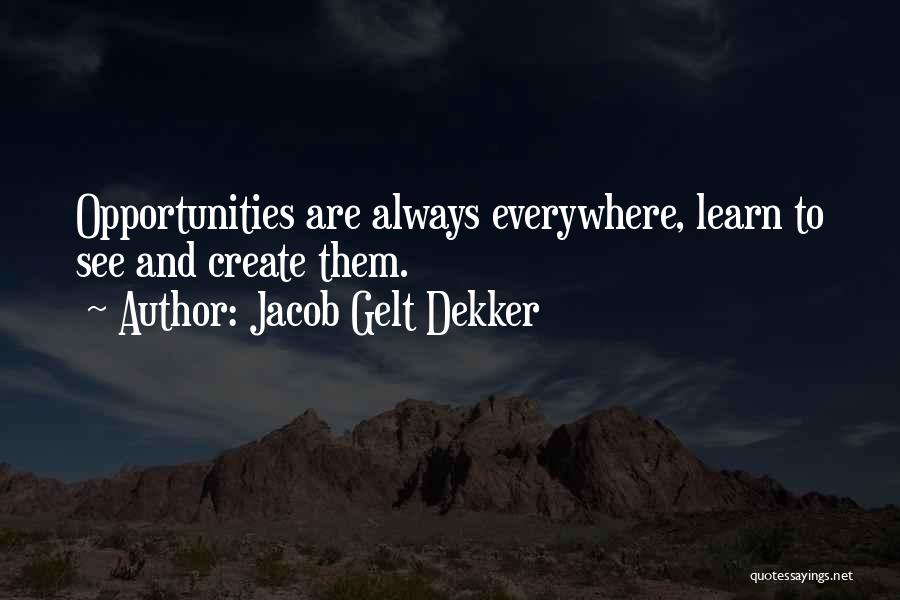 Opportunity Quotes By Jacob Gelt Dekker