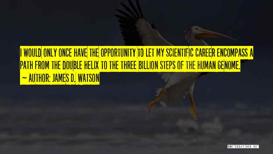 Opportunity Quotes By James D. Watson