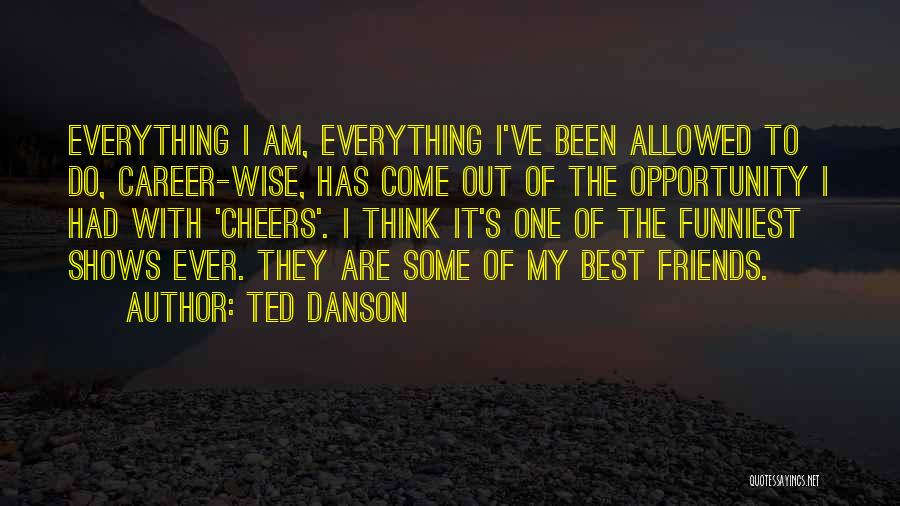 Opportunity Quotes By Ted Danson