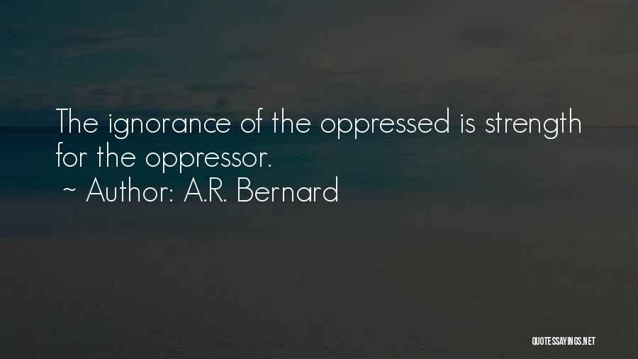 Oppressed Oppressor Quotes By A.R. Bernard