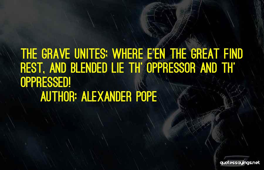 Oppressed Oppressor Quotes By Alexander Pope