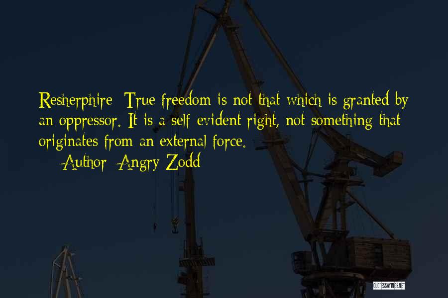 Oppressed Oppressor Quotes By Angry Zodd