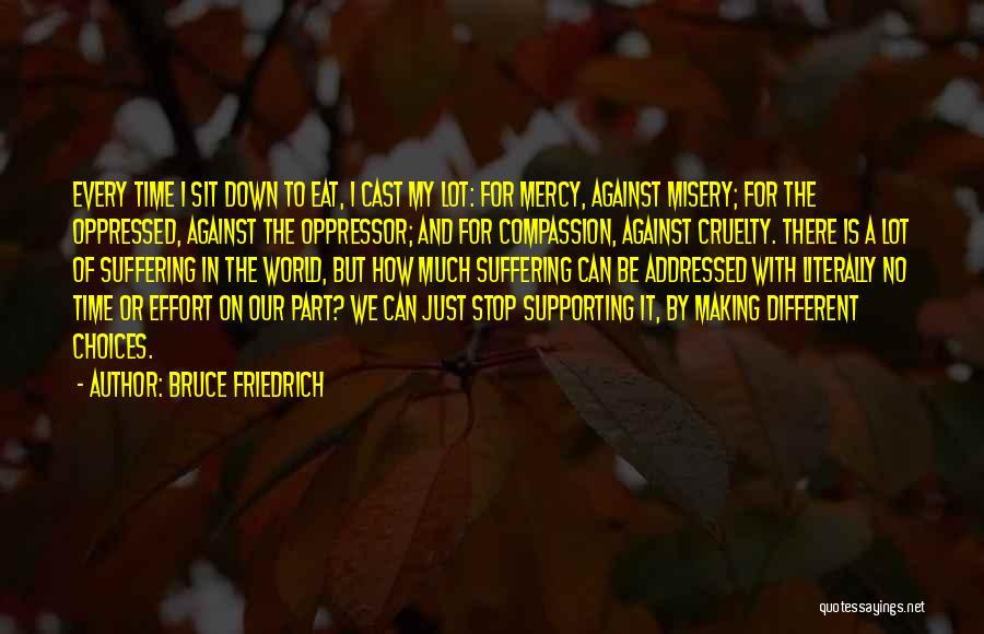 Oppressed Oppressor Quotes By Bruce Friedrich