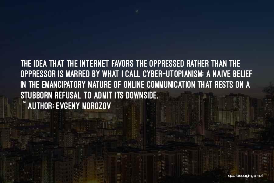 Oppressed Oppressor Quotes By Evgeny Morozov