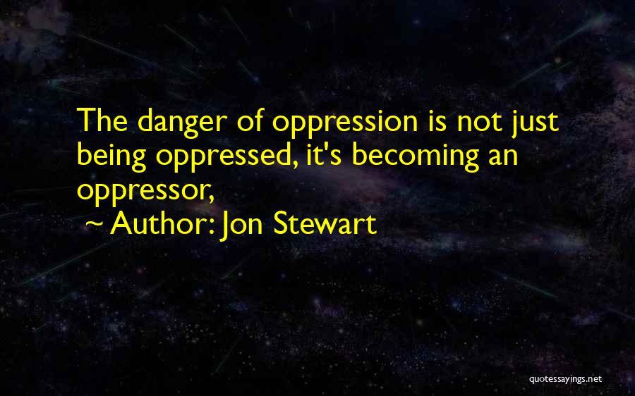 Oppressed Oppressor Quotes By Jon Stewart