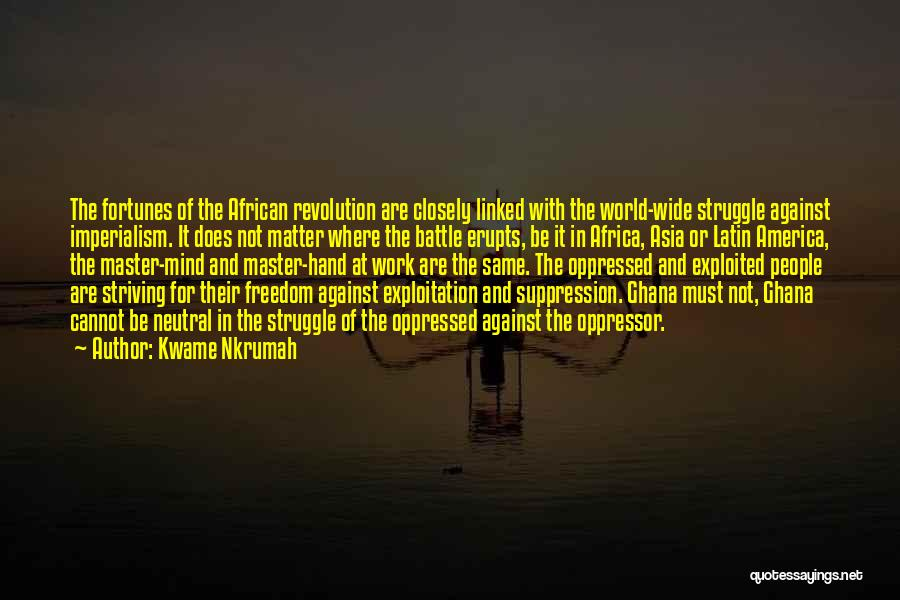Oppressed Oppressor Quotes By Kwame Nkrumah