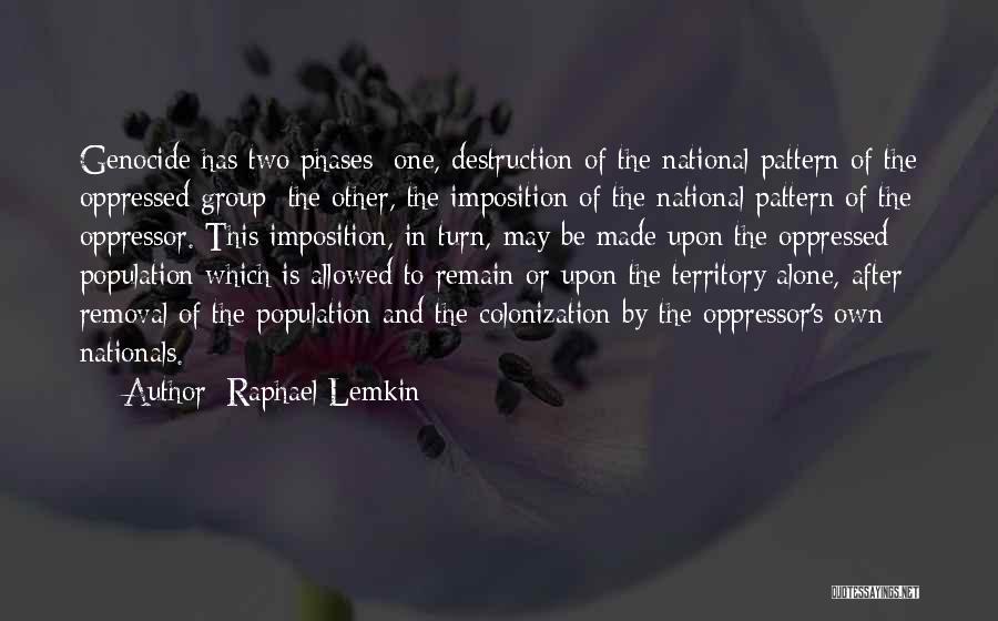 Oppressed Oppressor Quotes By Raphael Lemkin