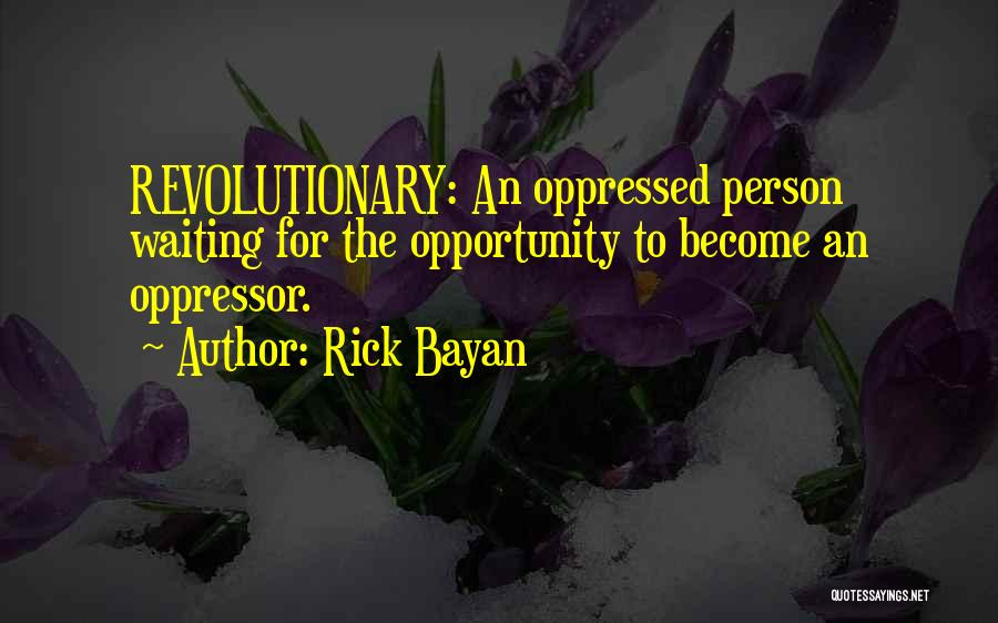 Oppressed Oppressor Quotes By Rick Bayan