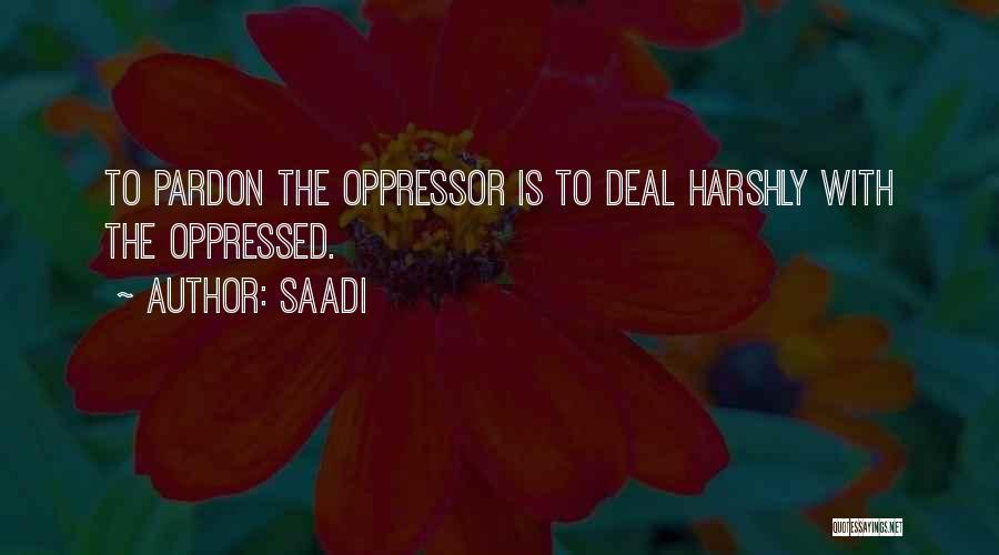 Oppressed Oppressor Quotes By Saadi