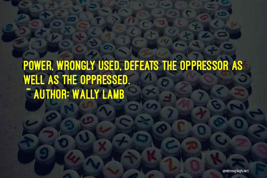 Oppressed Oppressor Quotes By Wally Lamb