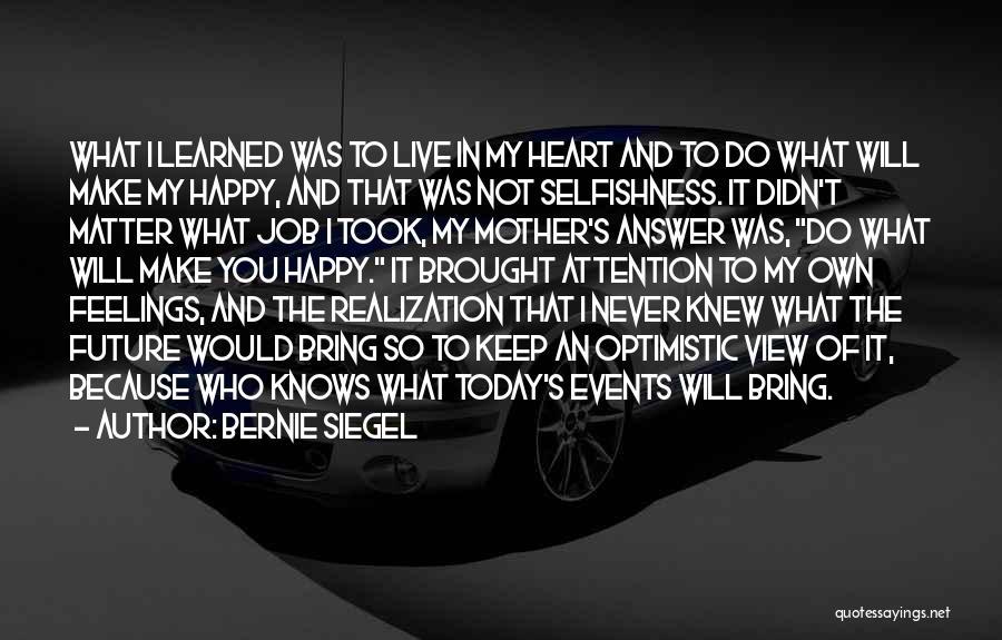 Optimistic Future Quotes By Bernie Siegel