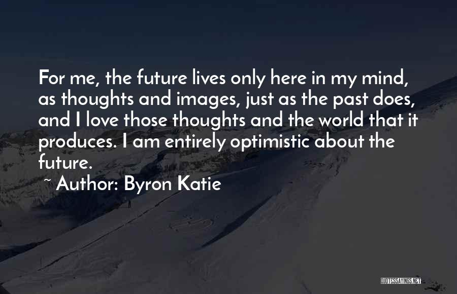 Optimistic Future Quotes By Byron Katie