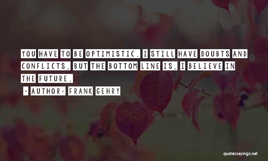 Optimistic Future Quotes By Frank Gehry