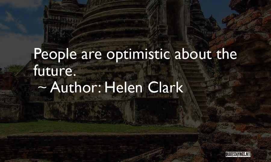Optimistic Future Quotes By Helen Clark